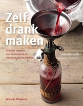 Zelf drank maken : heerlijke recepten voor alcoholische en niet-alcoholische dranken