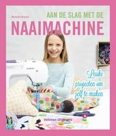 Aan de slag met de naaimachine : leuke projecten om zelf te maken