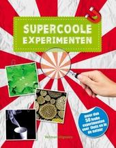 Supercoole experimenten : meer dan 50 leuke experimenten voor thuis en in de natuur