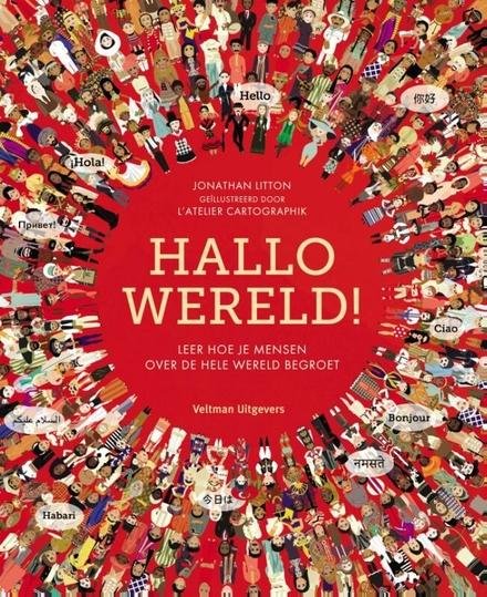 Hallo wereld! : leer hoe je mensen over de hele wereld begroet