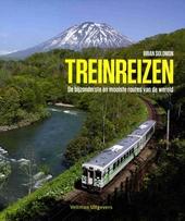 Treinreizen : de bijzonderste en mooiste routes van de wereld
