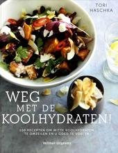 Weg met de koolhydraten! : 100 recepten om witte koolhydraten te omzeilen en u goed te voelen