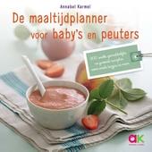 De maaltijdplanner voor baby's en peuters : 200 snelle, gemakkelijke en gezonde recepten voor eerste hapjes en meer