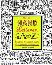 Hand letteren van A tot Z : een wereld vol creatieve ideeën om te tekenen en ontwerpen