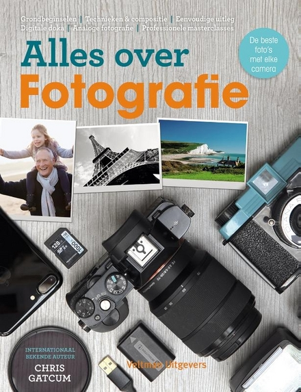 Alles over fotografie : hét handboek om met elke camera de best mogelijke foto's te maken