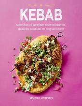 Kebab : meer dan 70 recepten voor brochettes, sjaslieks, souvlaki en nog veel meer
