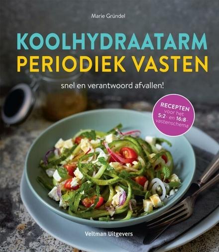 Koolhydraatarm periodiek vasten : snel en verantwoord afvallen!