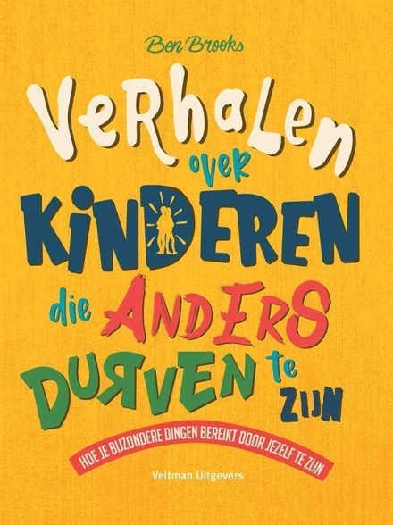 Verhalen over kinderen die anders durven te zijn : hoe je bijzondere dingen bereikt door jezelf te zijn