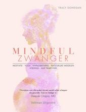 Mindful zwanger : meditatie, yoga, hypnobirthing, natuurlijke middelen, voeding, alle trimesters