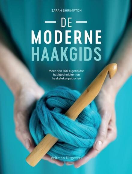 De moderne haakgids : meer dan 100 eigentijdse haaktechnieken en haakstekenpatronen