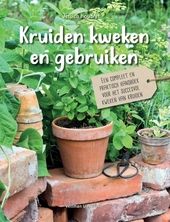 Kruiden kweken en gebruiken : een compleet en praktisch handboek voor het succesvol kweken van kruiden