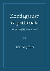Zondagsrust & petticoats : de jaren vijftig in Nederland