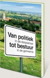 Van politiek in de dorpsstraat tot bestuur in de gemeente : een unieke en overzichtelijke combinatie van management...