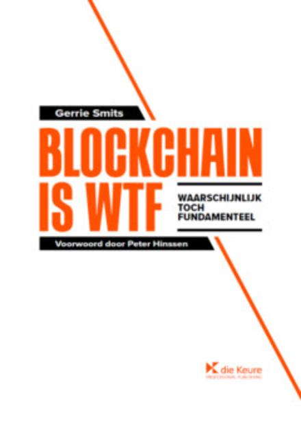 Blockchain is WTF, Waarschijnlijk Toch Fundamenteel