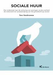 Sociale huur : een onderzoek naar de verhuring van woningen via de overheid als instrument ter verwezenlijking van ...
