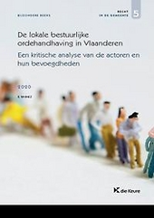 De lokale bestuurlijke ordehandhaving in Vlaanderen : een kritische analyse van de actoren en hun bevoegdheden
