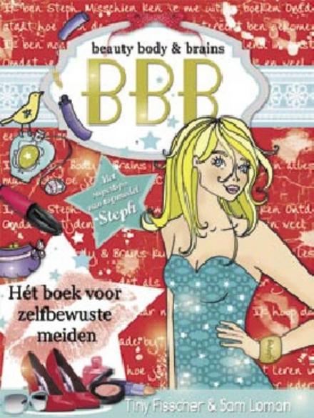 Beauty, body & brains : hét boek voor zelfbewuste meiden