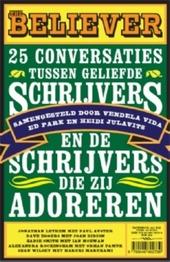The Believer : 11 conversaties tussen geliefde schrijvers en de schrijvers die zij adoreren