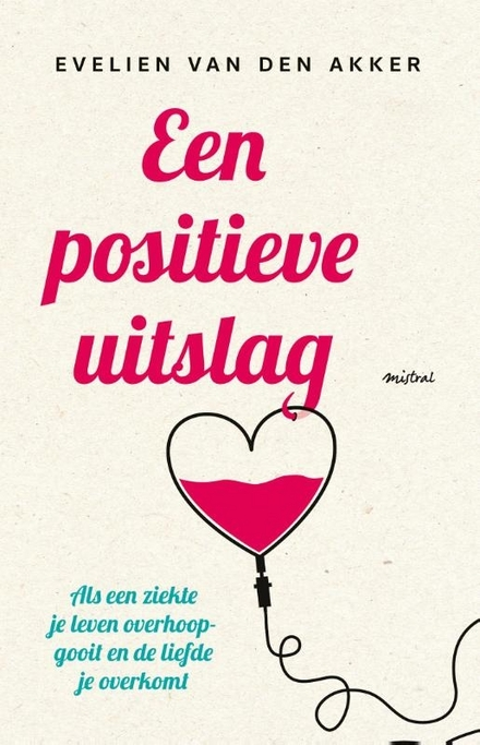 Een positieve uitslag : als een ziekte je leven overhoopgooit en de liefde je overkomt