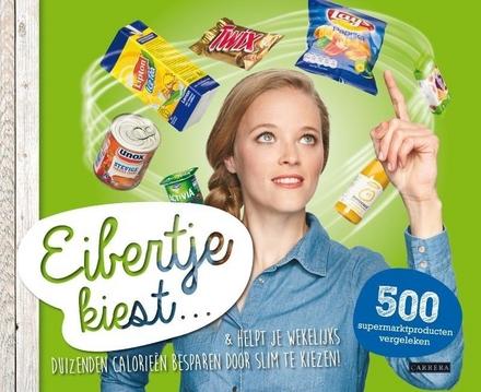 Eibertje kiest.. : & helpt je wekelijks duizenden calorieën besparen door slim te kiezen!