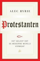 Protestanten : het geloof dat de moderne wereld vormgaf