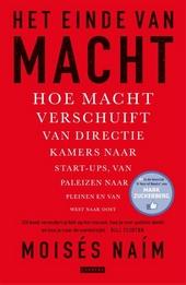 Het einde van macht : hoe macht verschuift van directiekamers naar start-ups, van paleizen naar pleinen en van west...