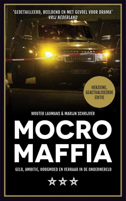Mocro maffia : geld, ambitie, hoogmoed en verraad in de onderwereld