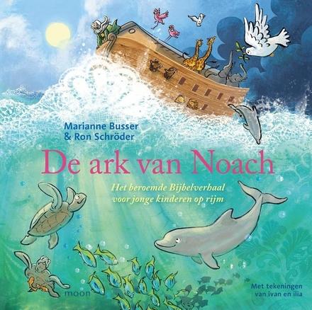 De ark van Noach : het beroemde bijbelverhaal voor jonge kinderen op rijm