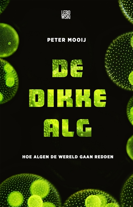 De dikke alg : hoe algen de wereld gaan redden