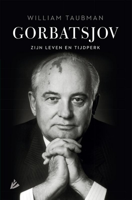 Gorbatsjov : de man en zijn tijdperk