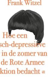 Hoe een manisch-depressieve tiener in de zomer van 1969 de Rote Armee Fraktion bedacht : roman