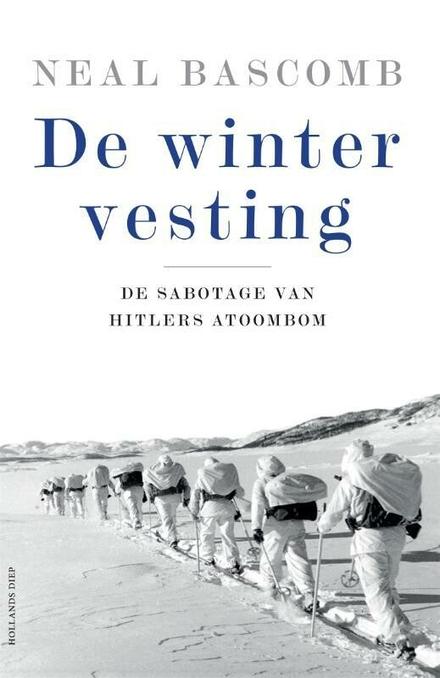 De wintervesting : de sabotage van Hitlers atoombom