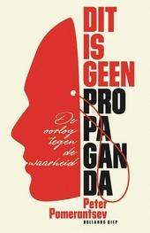 Dit is geen propaganda : de oorlog tegen de waarheid
