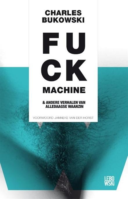 Fuck machine & andere verhalen van alledaagse waanzin