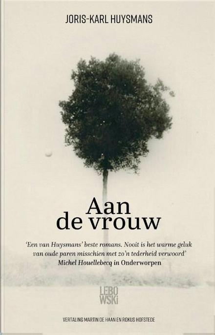 Aan de vrouw / Joris-Karl Huysmans ; voorwoord door Sander Bink ; vertaling en nawoord door Martin de Haan en…