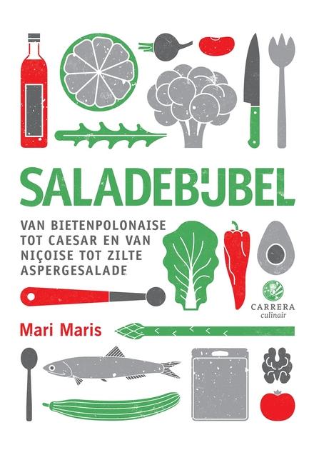 Saladebijbel : van bietenpolonaise tot caesar en van niçoise tot zilte aspergesalade