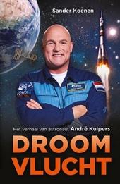 Droomvlucht : het verhaal van astronaut André Kuipers