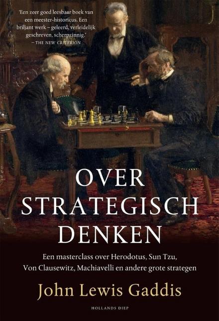 Over strategisch denken : een masterclass over Herodotus, Sun Tzu, Von Clausewitz en andere grote strategen