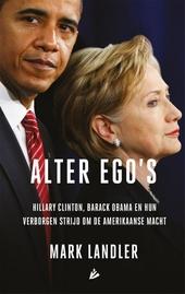 Alter ego's : Hillary Clinton, Barack Obama en hun verborgen strijd om de Amerikaanse macht