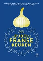 De bijbel van de Franse keuken : van artisjokken met dragonvinaigrette tot ratatouille en van bavette met rode ui t...