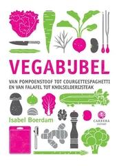Vegabijbel : van pompoenstoof tot courgettespaghetti en van falafel tot knolselderijsteak