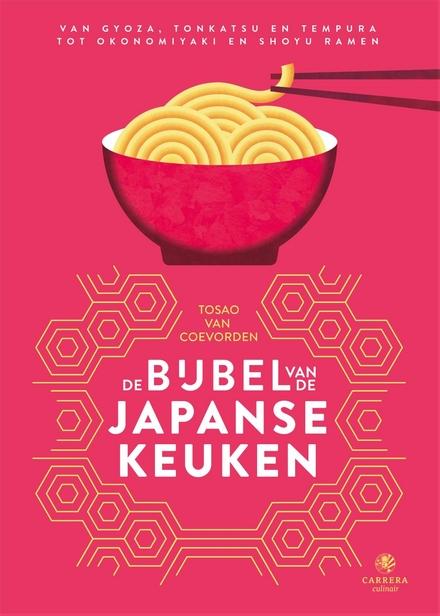 De bijbel van de Japanse keuken : van gyoza, tonkatsu en tempura tot okonomiyaki en shoyu ramen