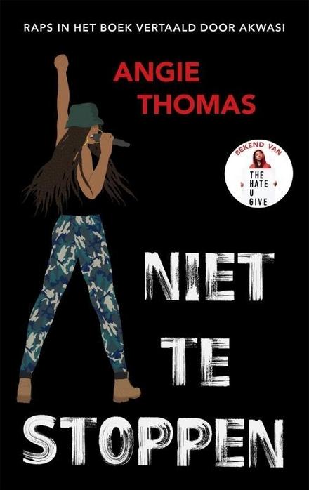 Niet te stoppen / Angie Thomas ; vertaald door Aimée Warmerdam ; raps vertaald door Akwasi