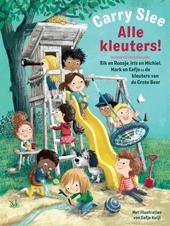 Alle kleuters! : de leukste verhalen over Rik en Roosje, Iris en Michiel, Mark en Eefje en de kleuters van de Grote...