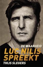 De waarheid : Luc Nilis spreekt