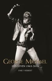 George Michael : zijn leven 1963-2016