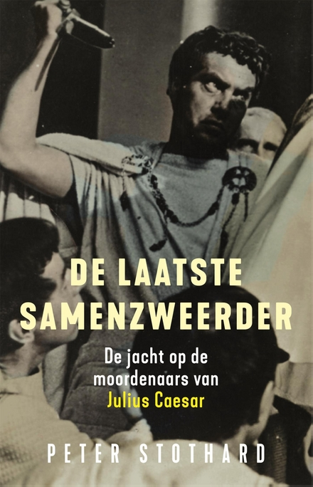 De laatste samenzweerder : de jacht op de laatste moordenaar van Julius Ceasar