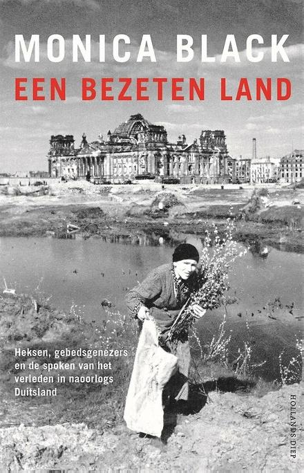 Een bezeten land : heksen, gebedsgenezers en de spoken uit het verleden in naoorlogs Duitsland