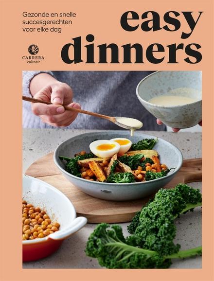 Easy dinners : snelle en smakelijke recepten voor gewone weekavonden