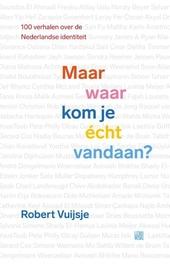 Maar waar kom je écht vandaan? : negentig verhalen over de Nederlandse identiteit